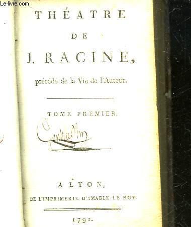 THEATRE DE J. RACINE - TOME 1 - PRECEDE DE LA VIE DE L'AUTEUR