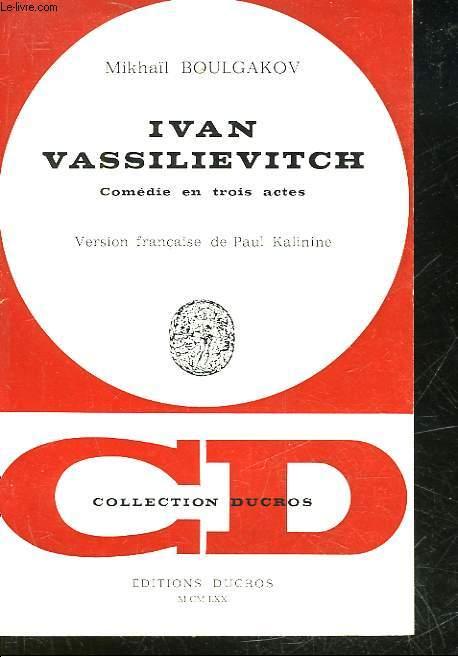 IVAN VASSILIEVITCH - COMEDIE EN 3 ACTES