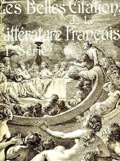 LES BELLES CITATIONS DE LA LITTERATURE FRANCAISE - SUGGEREES PAR LES MOTS ET LES IDEES - 1° SERIE