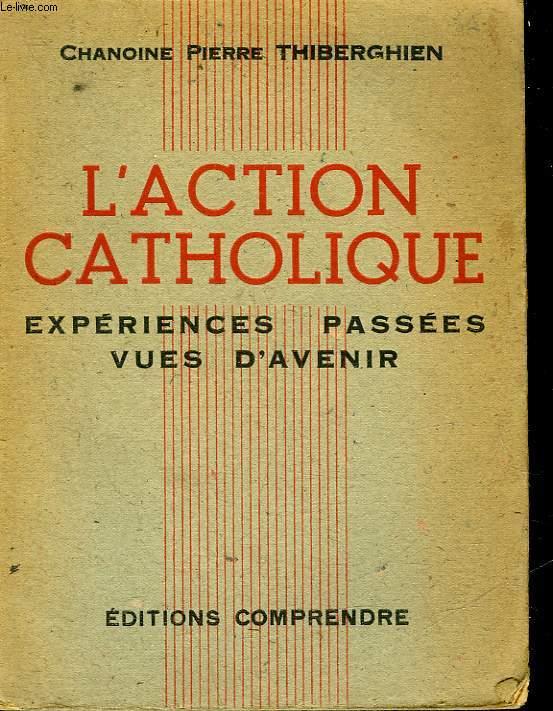 L'ACTION CATHOLIQUE EXPERIENCES PASSEES VUES D'AVENIR