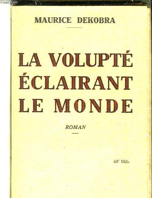 LA VOLUPTE ECLAIRANT LE MONDE