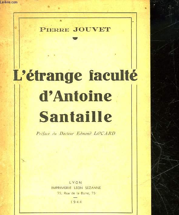 L'ETRANGE FACULTE D'ANTOINE SANTAILLE