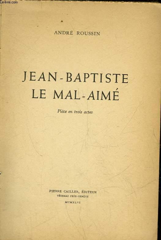JEAN-BAPTISTE LE MAL-AIME - PIECE EN 3 ACTES