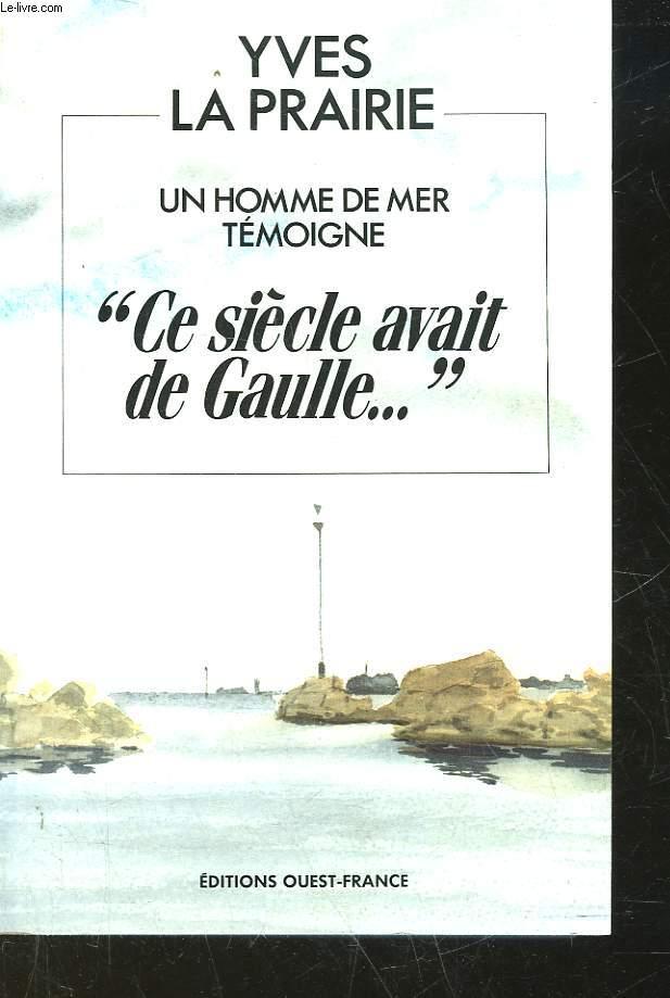 UN HOMME DE MER TEMOIGNAGE - CE SIECLE AVAIT DE GAULLE