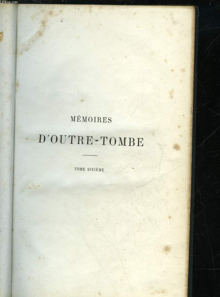 MEMOIRES D'OUTRE-TOMBE - TOME 6