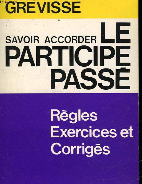 SAVOIR ACCORDER LE PARTICIPE PASSE - TOUTES LES REGLES AVEC DES EXERCICES ET LEURS CORRIGES