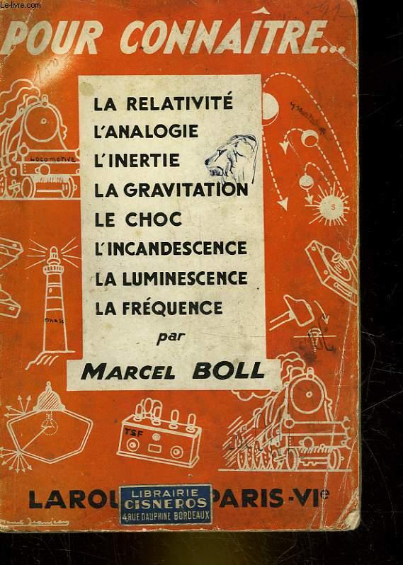 POUR CONNAITRE .. .LA RELATIVITE, L'ANALOGIE, L'INERTIE, LA GRAVITAION, LE CHOC, L'INCANDESCENCE, LA LUMINESCENCE, LA FREQUENCE