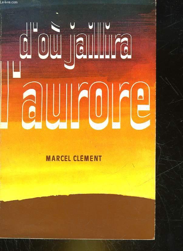 D'OU JAILLIRRA L'AURORE