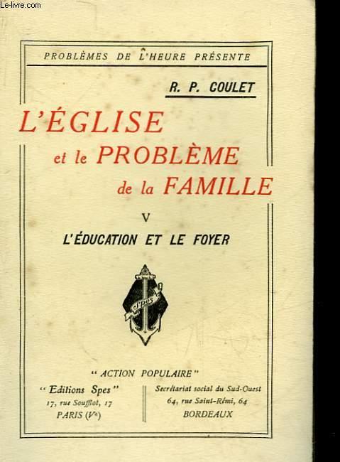 L'EGLISE ET LE PREOBLEME DE LA FAMILLE - V - L'EDUCATION ET LE FOYER
