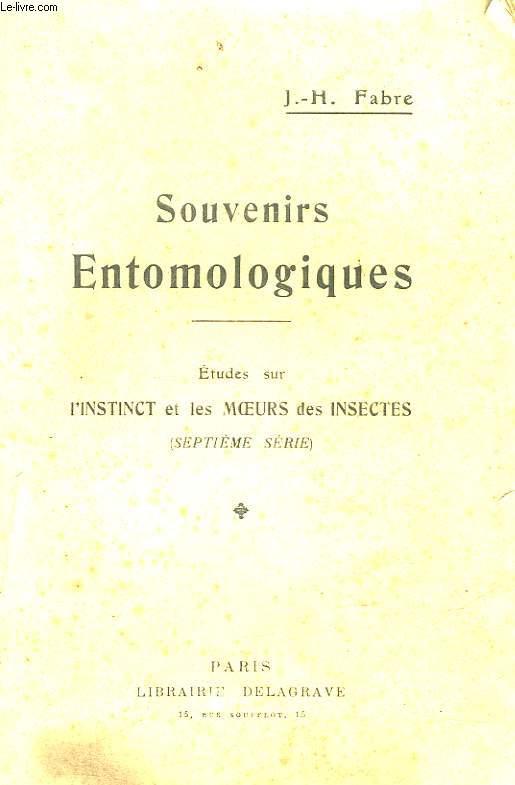 SOUVENIRS ENTOMOMLOGIQUES - 7° SERIE - ETUDES SUR L'INSTINCT ET LES MOEURS DES INSECTES