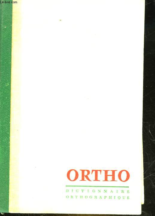 ORTHO DICTIONNAIRE ORTHOGRAPHIQUE ET GRAMMATICAL