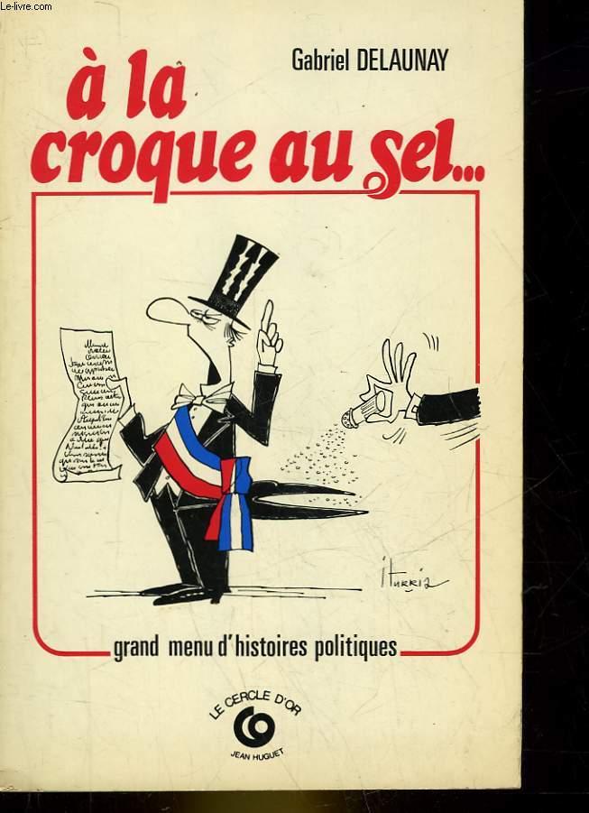 A LA CROQUE AU SEL.. GRAND MENU D'HISTOIRE POLITIQUE