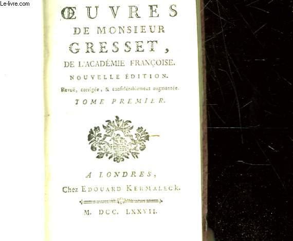 OEUVRES DE MONSIEUR GRESSET DE L'ACADEMIE FRANCOISE - TOME 1