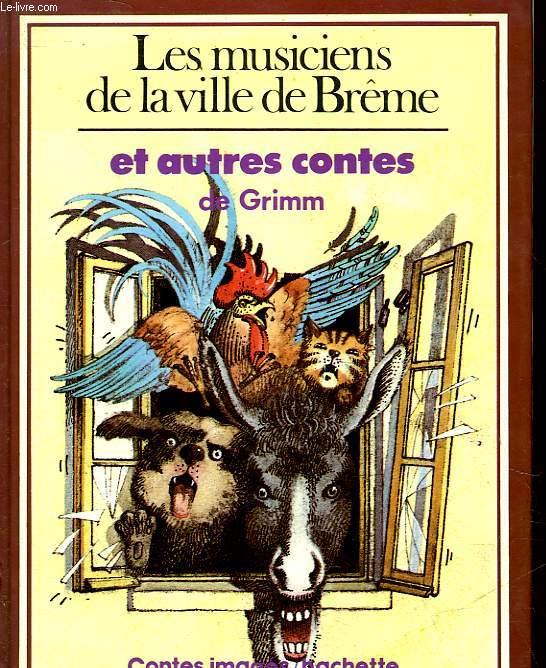 LES MUSICIENS DE LA VILLE DE BREME ET AUTRES CONTES