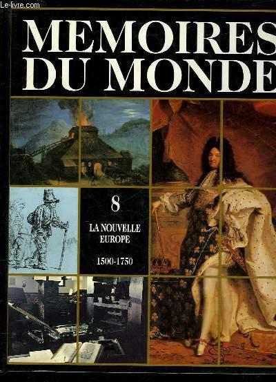 MEMOIRES DU MONDE - VOLUME 8 - LA NOUVELLE EUROPE 1500 - 1750