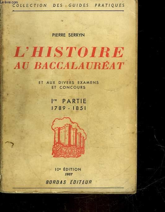 L'HISTOIRE AU BACCALAUREAT ET AUX DIVERS EXAMENS ET CONCOURS - 1° PARTIE - 1789 - 1851