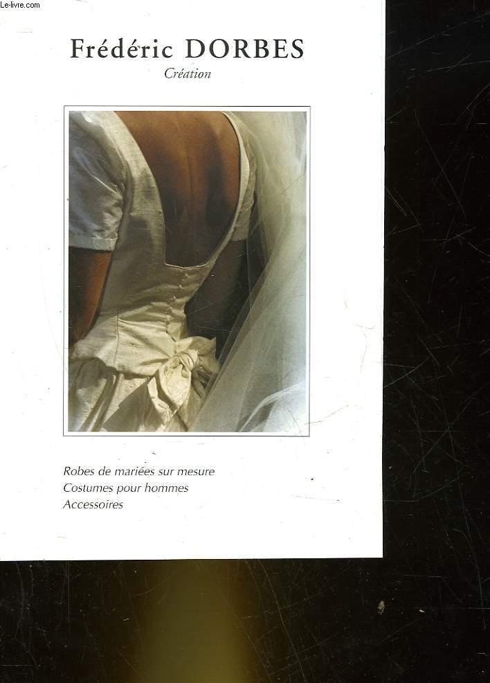 1 PUBLICITE - FREDERIC DORBES - CREATION - ROBES DE MARIEES SUR MESURE - COSTUMES POUR HOMMES - ACCESSOIRES