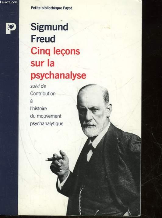 CINQ LECONS SUR LA PSYCHANALYSE - SUIVI DE - CONTRIBUTION A L'HISTOIRE DU MOUVEMENT PSYCHANALYTIQUE