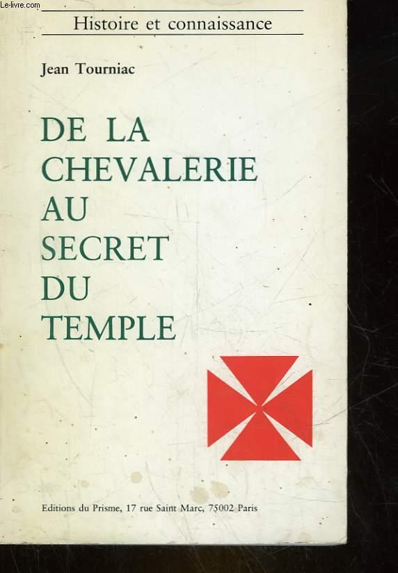 DE LA CHEVALERIE AU SECRET DU TEMPLE