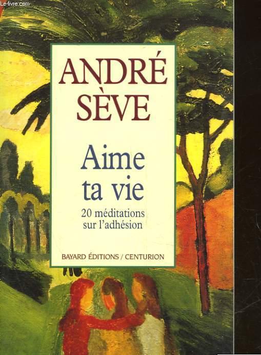 AIME TA VIE - 20 MEDITATIONS SUR L'ADHESION