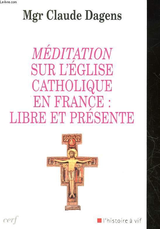 MEDITATION SUR L'EGLISE CATHOLIQUE EN FRANCE : LIBRE ET PRESENTE