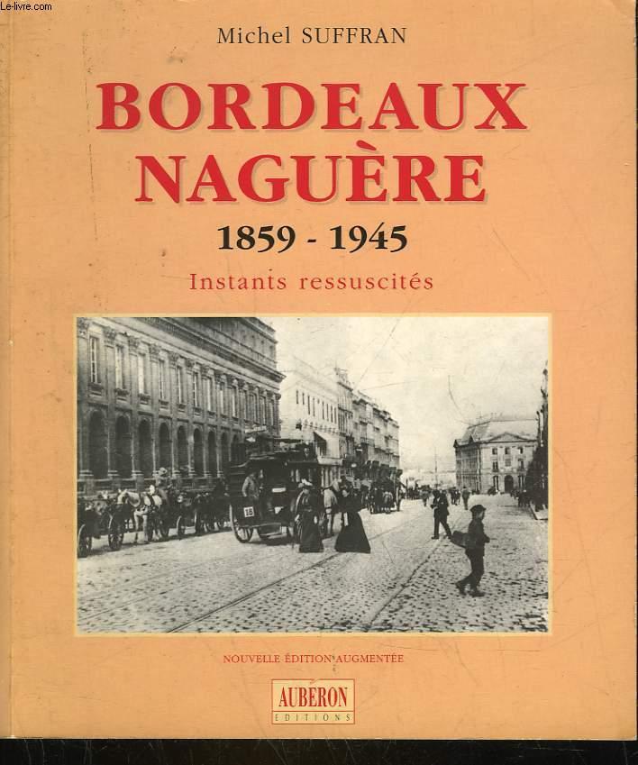 BORDEAUX NAGUERE 1859 - 1945 INSTANTS RESSUCITES