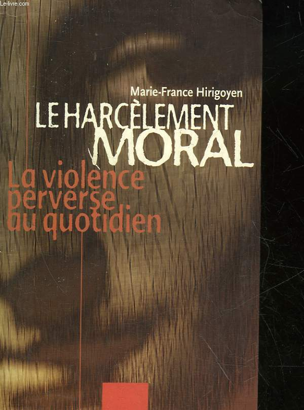 LE HARCELEMENT MORAL - LA VIOLENCE PERVERSE AU QUOTIDIEN