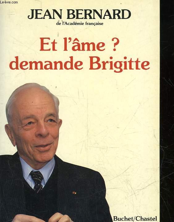 ET L'AME? DEMANDE BRIGITTE