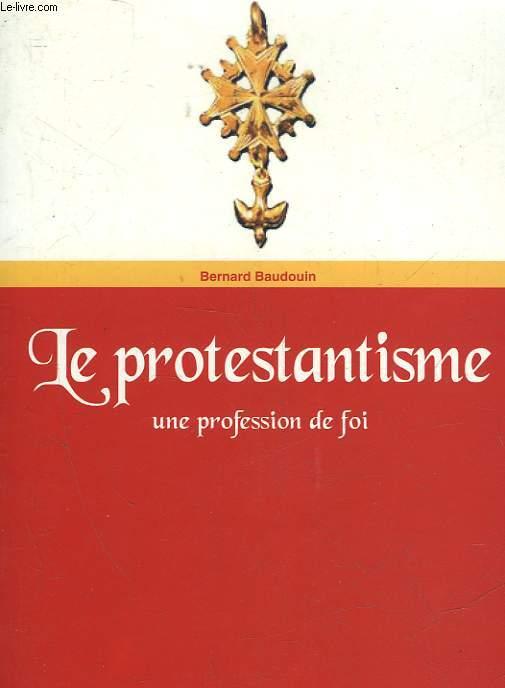 LE PROTESTANTISME - UNE PROFESSION DE FOI