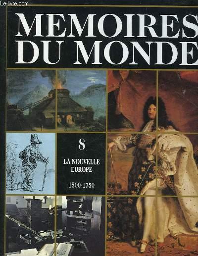MEMOIRES DU MONDE - VOLUME 8 - LA NOUVELLE EUROPE - 1500 - 1750