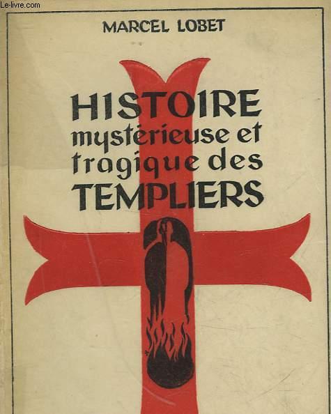 HISTOIRE MYSTERIEUSE ET TAGIQUE DES TEMPLIERS