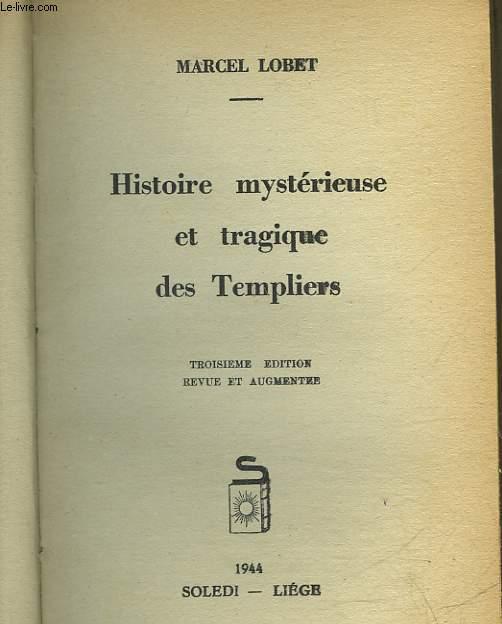 HISTOIRE MYSTERIEUSE ET TRAGIQUE DES TEMPLIERS