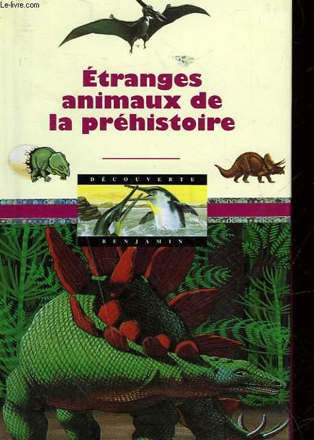ETRANGES ANIMAUX DE LA PREHISTOIRE