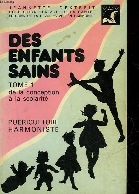 DES ENFANTS SAINS - TOME 1 : DE LA CONCEPTION A LA SCOLARITE