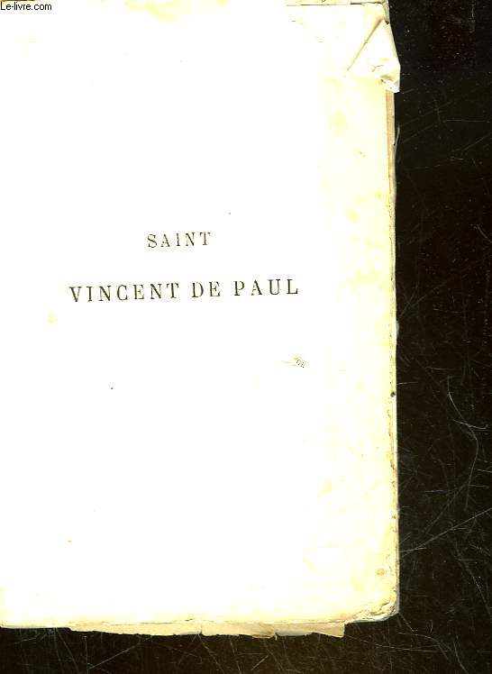 SAINT VINCENT DE PAUL SA VIE SON TEMPS SES OEUVRES, SON INFLUENCE - TOME 2