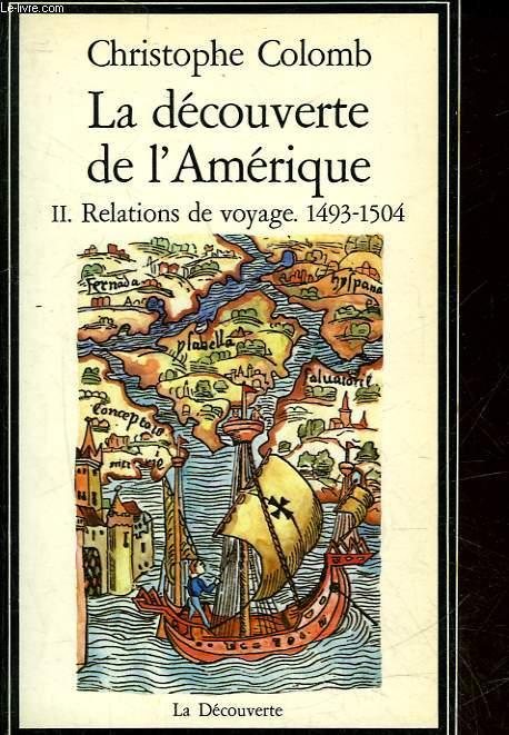 LA DECOUVERTE DE L'AMERIQUE - 2 - RELATIONS DE VOYAGES 1493-1504