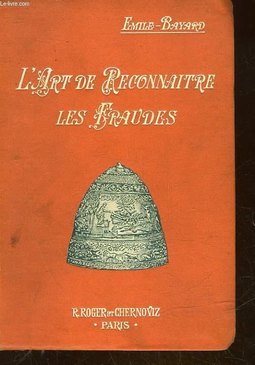 L'ART DE RECONNAITRE LES FRAUDES - PEINTURE, SCULPTURE, GRAVURE, MEUBLES, DENTELLES, CERAMIQUE