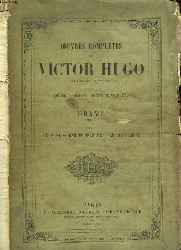 OEUVRES COMPLETES DE VICTOR HUGO - DRAME - TOME 2 - HERNANI - MARION DELORME - LE ROI S'AMUSE