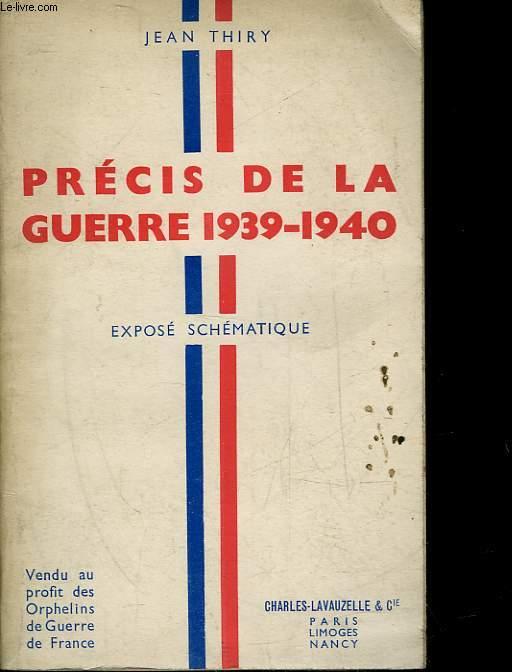 PRECIS DE LA GUERRE 1939-1940 - EXPOSE SCHEMATIQUE