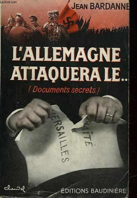 L'ALLEMAGNE ATTAQUERA LE...(DOCUMENTS SECRETS)