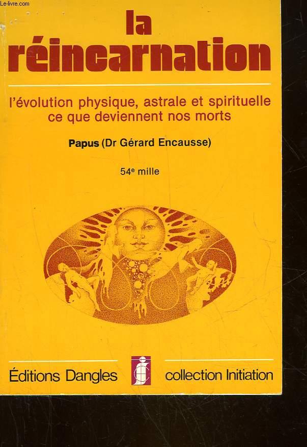 LA REINCARNATION - L'EVOLUTION PHYSIQUE, ASTRALE ET SPIRITUELLE CE QUE DEVIENNENT NOS MORTS