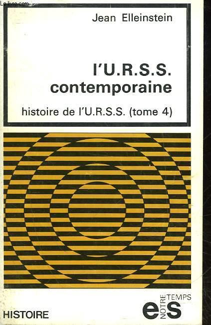 HISTOIRE DE L'U.R.S.S. - TOME 4 - L'U.R.S.S. CONTEMPORAINE
