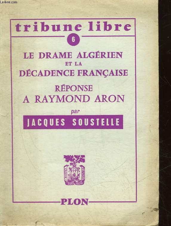 LE DRAME ALGERIEN ET DECADENCE FRANCAISE - REPONSES A RAYMOND ARON