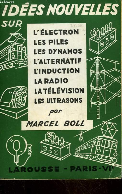 IDEES NOUVELLES SUR : L'ELECTRON, LES PILES, LES DYNAMOS, L'ALTERNATIF, L'INSTRUCTION, LA RADIO, LA TELEVISION, LES ULTRASONS