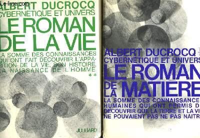 CYBERNETIQUE ET UNIVERS - 2 TOMES : TOME 1 : LE ROMAN DE LA MATIERE - TOME 2 : LE ROMAN DE LA VIE