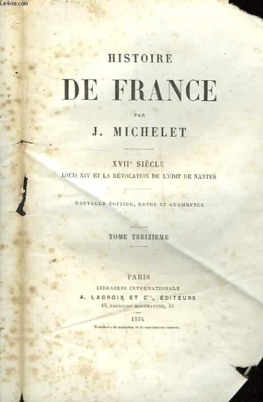 HISTOIRE DE FRANCE - TOME  13 - 17° SIECLE - LOUIS 14 ET LA REVOCATION DE L'EDIT DE NANTES