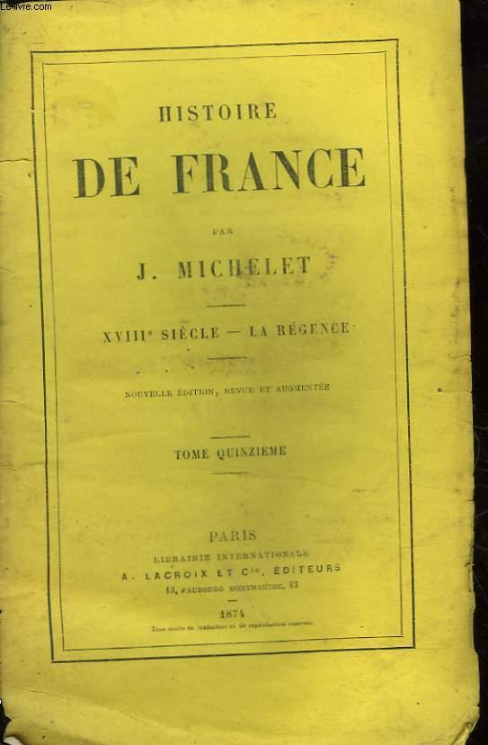 HISTOIRE DE FRANCE - TOME 15 - 18° SIECLE - LA REGENCE