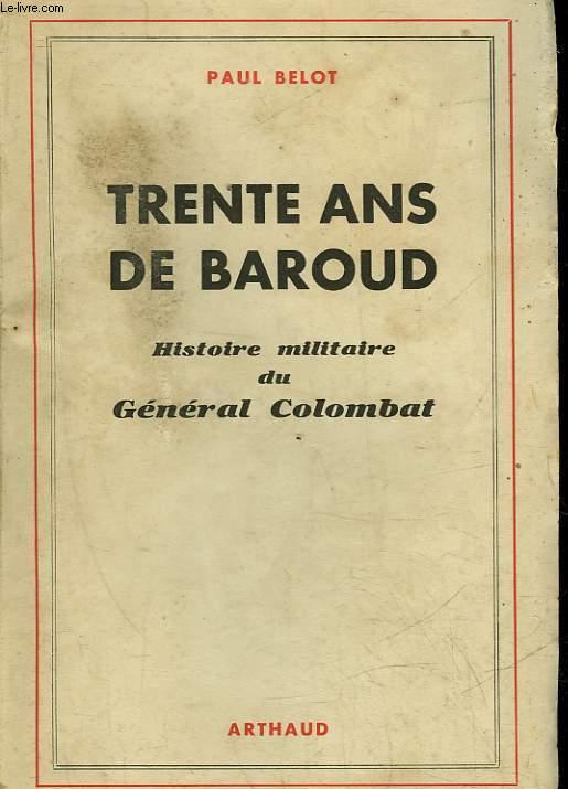 TRENTE ANS DE BAROUD - HISTOIRE MILITAIRE DU GENERAL COLOMBAT