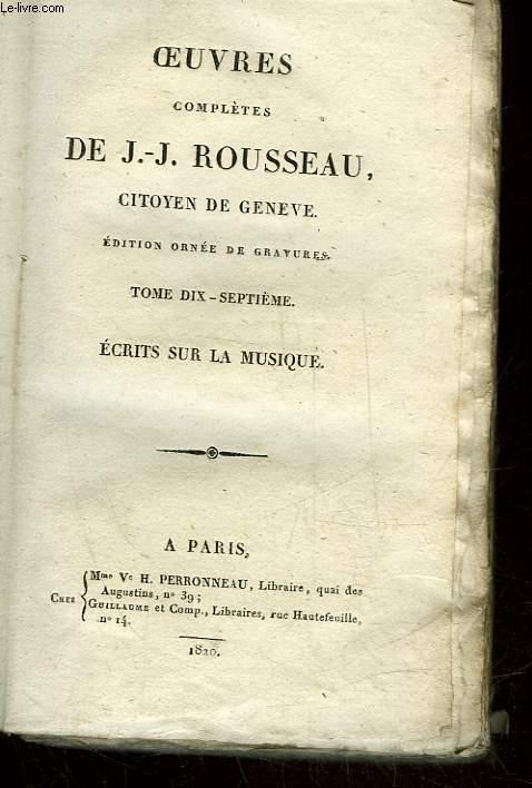 OEUVRES DE J.J. ROUSSEAU CITOYEN DE GENEVE - TOME17 - ECRITS SUR LA MUSIQUE
