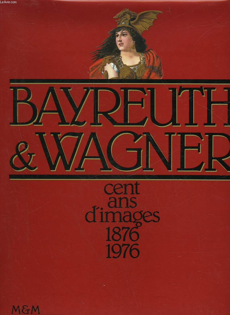 BAYREUTH & WAGNER CENT ANS D'IMAGES 1876-1976